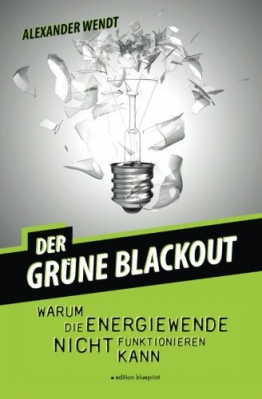Der Grüne Blackout: Warum die Energiewende nicht funktionieren kann -