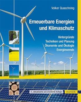 Erneuerbare Energien und Klimaschutz: Hintergründe - Techniken und Planung - Ökonomie und Ökologie - Energiewende -
